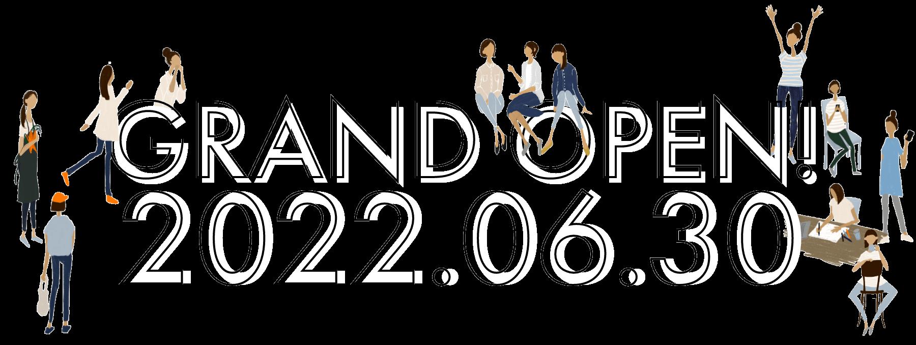 2022.6.30 GRAND OPEN!